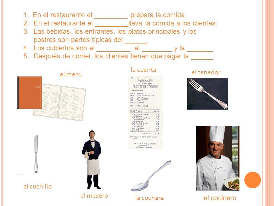 1. En el restaurante el _________ prepara la comida. 2.En el restaurante el _________lleva la comida a los clientes. 3.Las bebidas, los entrantes, los