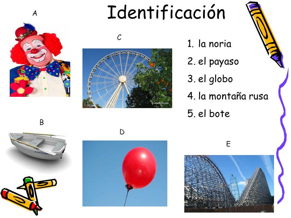 Identificación A B C D E 1.la noria 2.el payaso 3.el globo 4.la montaña rusa 5.el bote