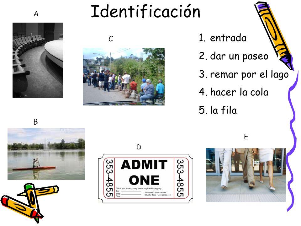 Identificación 1.entrada 2.dar un paseo 3.remar por el lago 4.hacer la cola 5.la fila A B C D E