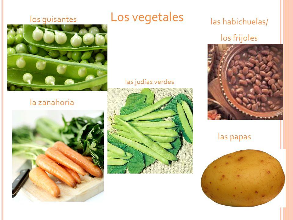 Los vegetales los guisantes las papas la zanahoria las habichuelas/ los frijoles las judías verdes