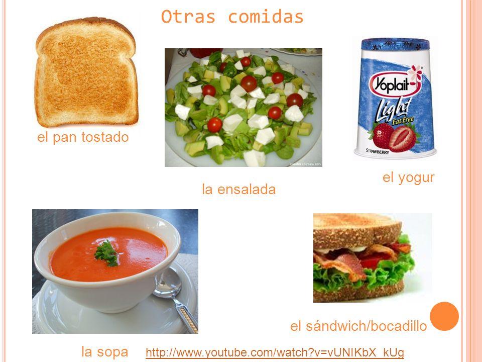 Otras comidas el pan tostado la sopa el yogur el sándwich/bocadillo la ensalada http://www.youtube.com/watch?v=vUNIKbX_kUg