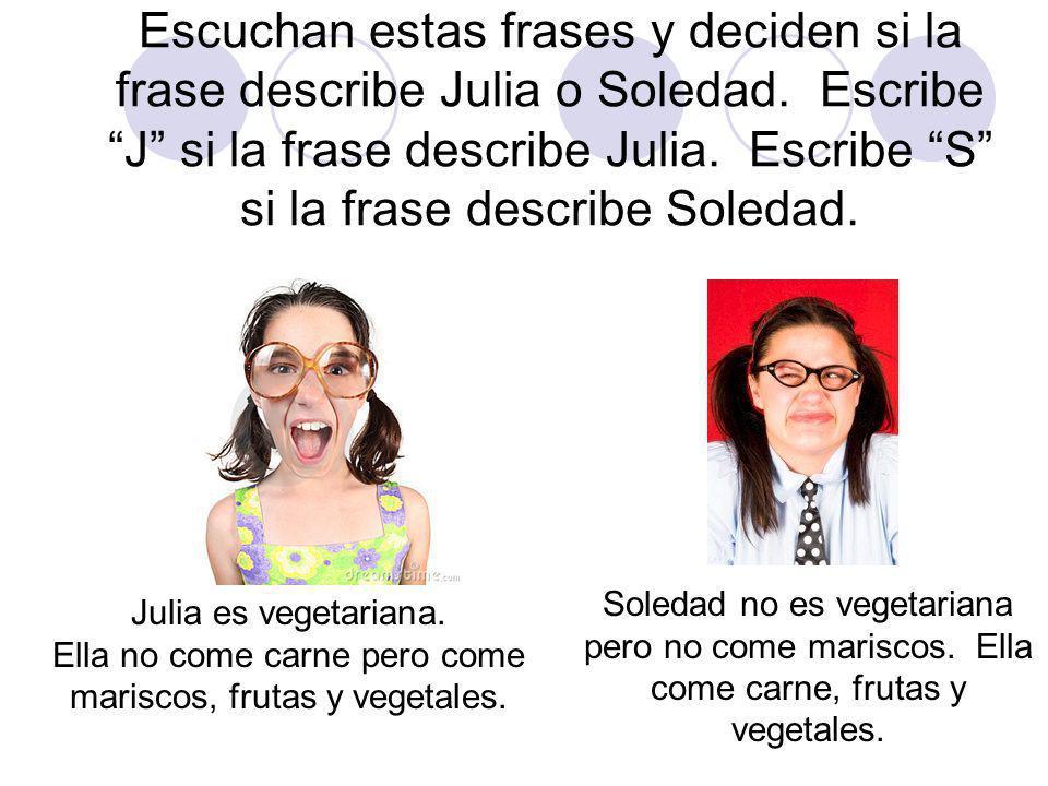 Escuchan estas frases y deciden si la frase describe Julia o Soledad.