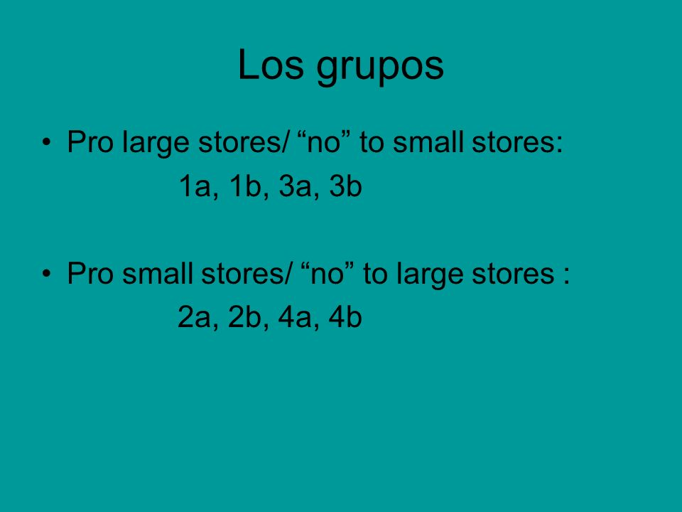 Los grupos Pro large stores/ no to small stores: 1a, 1b, 3a, 3b Pro small stores/ no to large stores : 2a, 2b, 4a, 4b