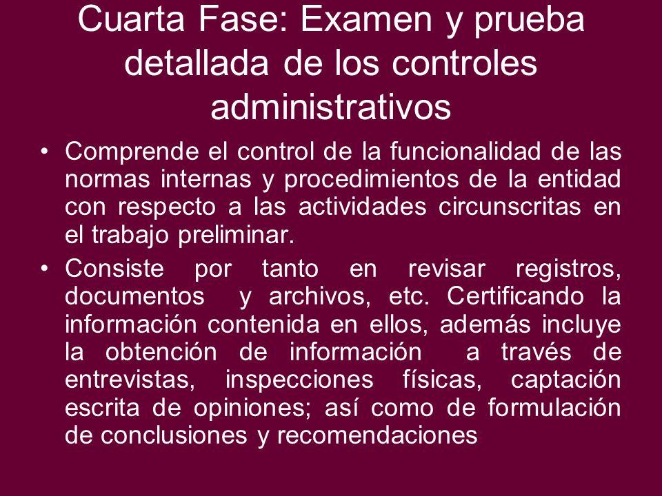 Cuarta Fase: Examen y prueba detallada de los controles administrativos Comprende el control de la funcionalidad de las normas internas y procedimient