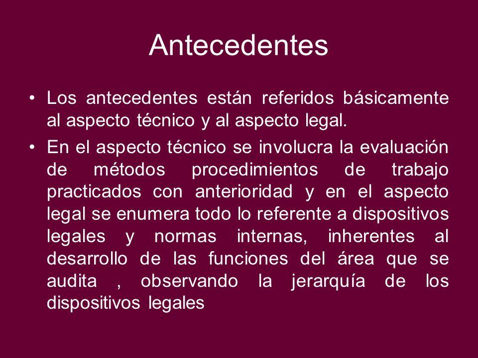 Antecedentes Los antecedentes están referidos básicamente al aspecto técnico y al aspecto legal. En el aspecto técnico se involucra la evaluación de m