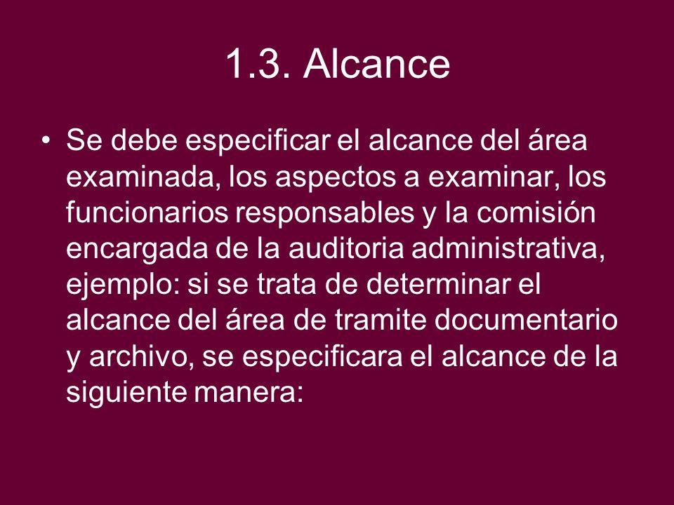 1.3. Alcance Se debe especificar el alcance del área examinada, los aspectos a examinar, los funcionarios responsables y la comisión encargada de la a
