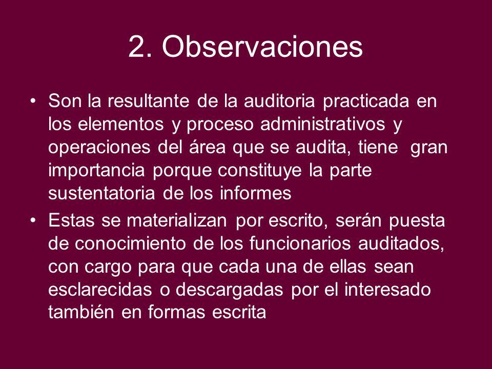 2. Observaciones Son la resultante de la auditoria practicada en los elementos y proceso administrativos y operaciones del área que se audita, tiene g