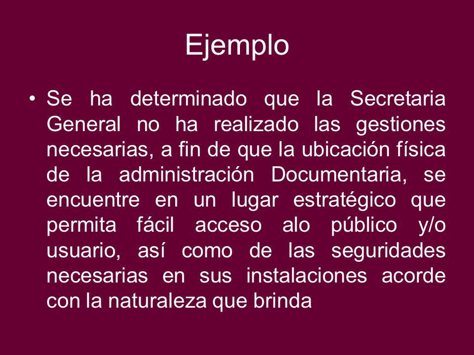 Ejemplo Se ha determinado que la Secretaria General no ha realizado las gestiones necesarias, a fin de que la ubicación física de la administración Do