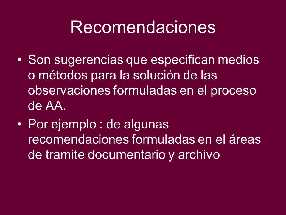 Recomendaciones Son sugerencias que especifican medios o métodos para la solución de las observaciones formuladas en el proceso de AA. Por ejemplo : d