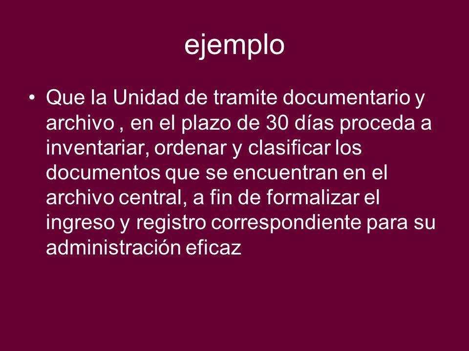 ejemplo Que la Unidad de tramite documentario y archivo, en el plazo de 30 días proceda a inventariar, ordenar y clasificar los documentos que se encu