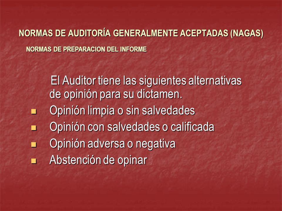NORMAS DE AUDITORÍA GENERALMENTE ACEPTADAS (NAGAS) El Auditor tiene las siguientes alternativas de opinión para su dictamen. El Auditor tiene las sigu