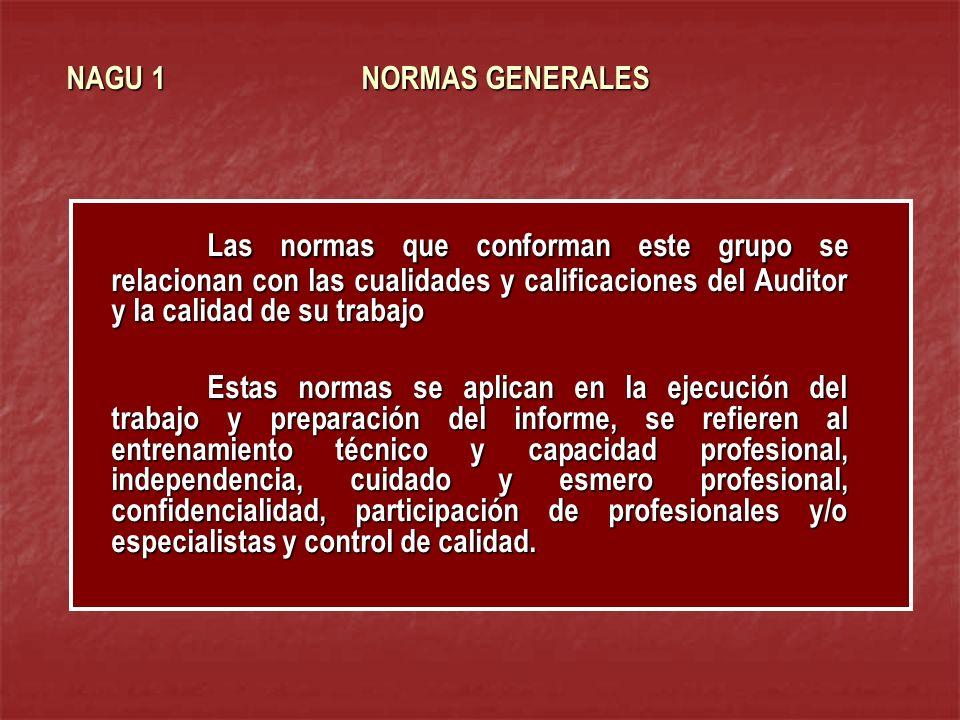 NAGU 1 NORMAS GENERALES Las normas que conforman este grupo se relacionan con las cualidades y calificaciones del Auditor y la calidad de su trabajo E