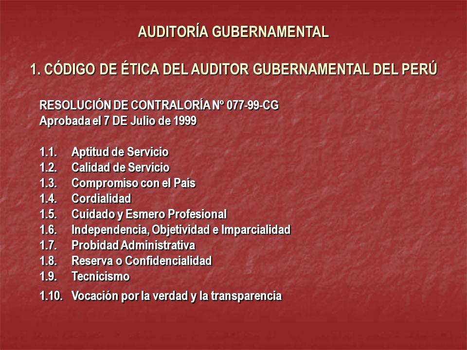 AUDITORÍA GUBERNAMENTAL 1. CÓDIGO DE ÉTICA DEL AUDITOR GUBERNAMENTAL DEL PERÚ RESOLUCIÓN DE CONTRALORÍA Nº 077-99-CG Aprobada el 7 DE Julio de 1999 1.