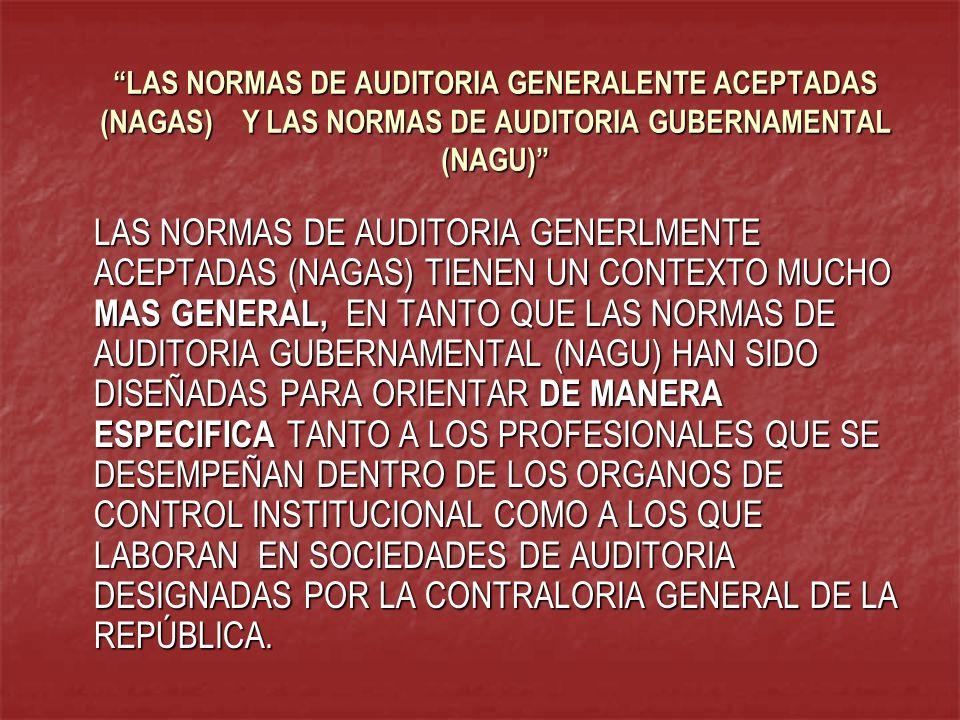 LAS NORMAS DE AUDITORIA GENERALENTE ACEPTADAS (NAGAS) Y LAS NORMAS DE AUDITORIA GUBERNAMENTAL (NAGU) LAS NORMAS DE AUDITORIA GENERLMENTE ACEPTADAS (NA