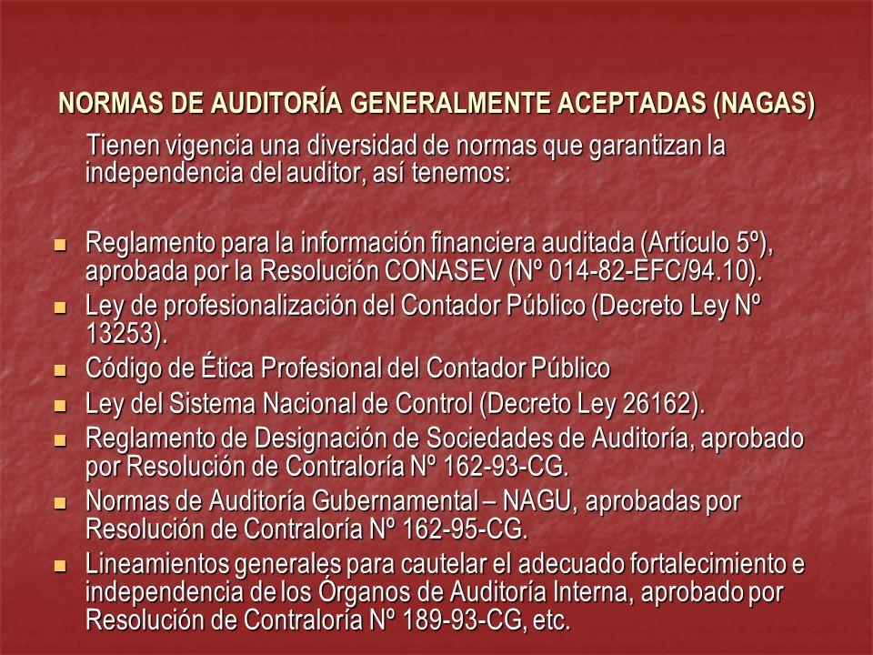 NORMAS DE AUDITORÍA GENERALMENTE ACEPTADAS (NAGAS) Tienen vigencia una diversidad de normas que garantizan la independencia del auditor, así tenemos: