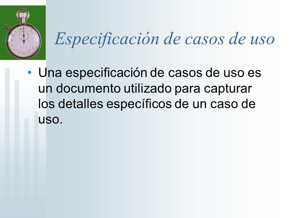 Especificación de casos de uso Una especificación de casos de uso es un documento utilizado para capturar los detalles específicos de un caso de uso.