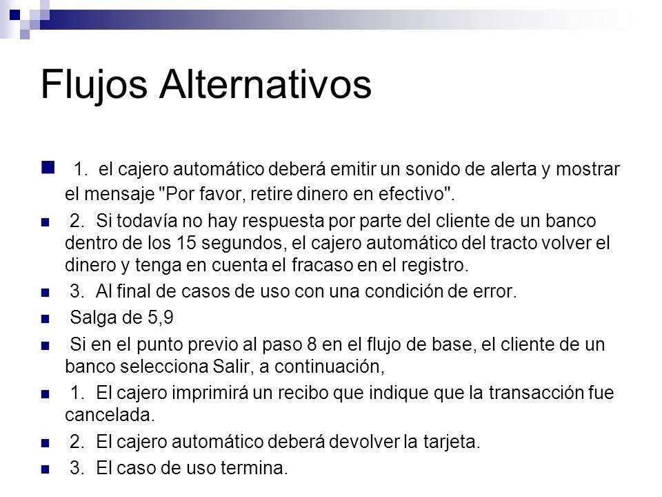 Flujos Alternativos 1. el cajero automático deberá emitir un sonido de alerta y mostrar el mensaje
