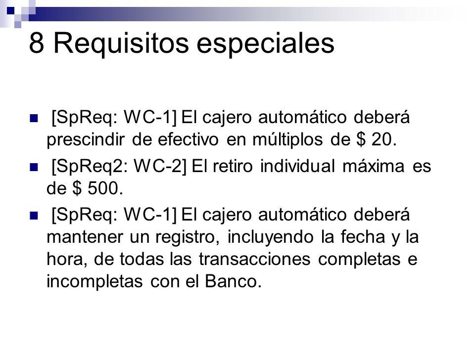 8 Requisitos especiales [SpReq: WC-1] El cajero automático deberá prescindir de efectivo en múltiplos de $ 20. [SpReq2: WC-2] El retiro individual máx