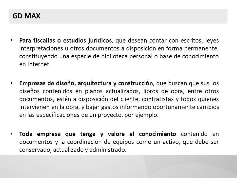 GD MAX Para fiscalías o estudios jurídicos, que desean contar con escritos, leyes interpretaciones u otros documentos a disposición en forma permanente, constituyendo una especie de biblioteca personal o base de conocimiento en Internet.