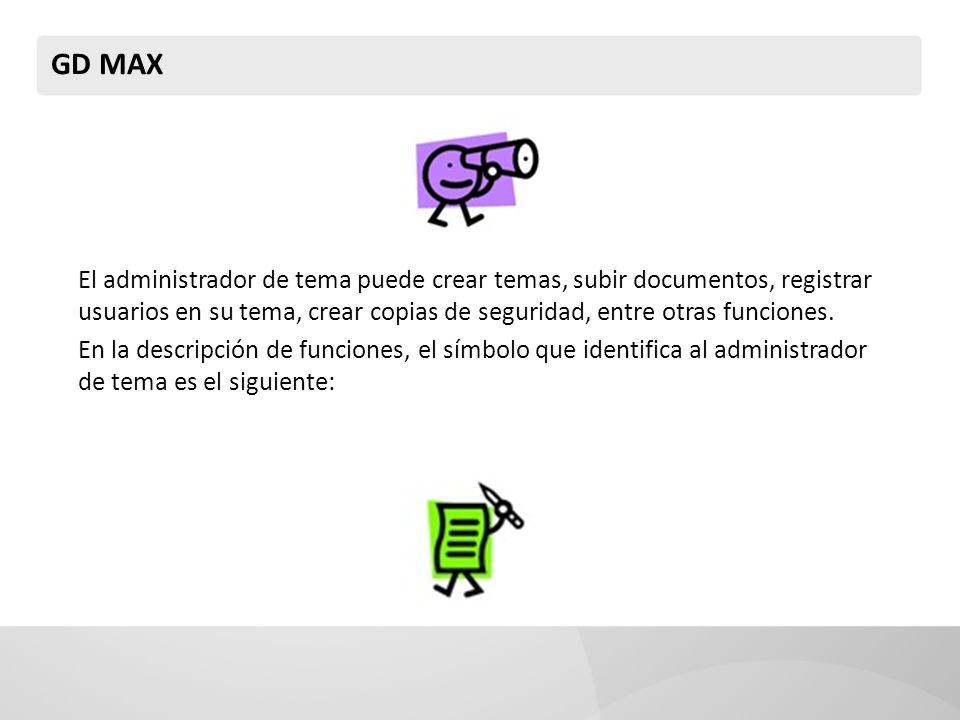 GD MAX El administrador de tema puede crear temas, subir documentos, registrar usuarios en su tema, crear copias de seguridad, entre otras funciones.