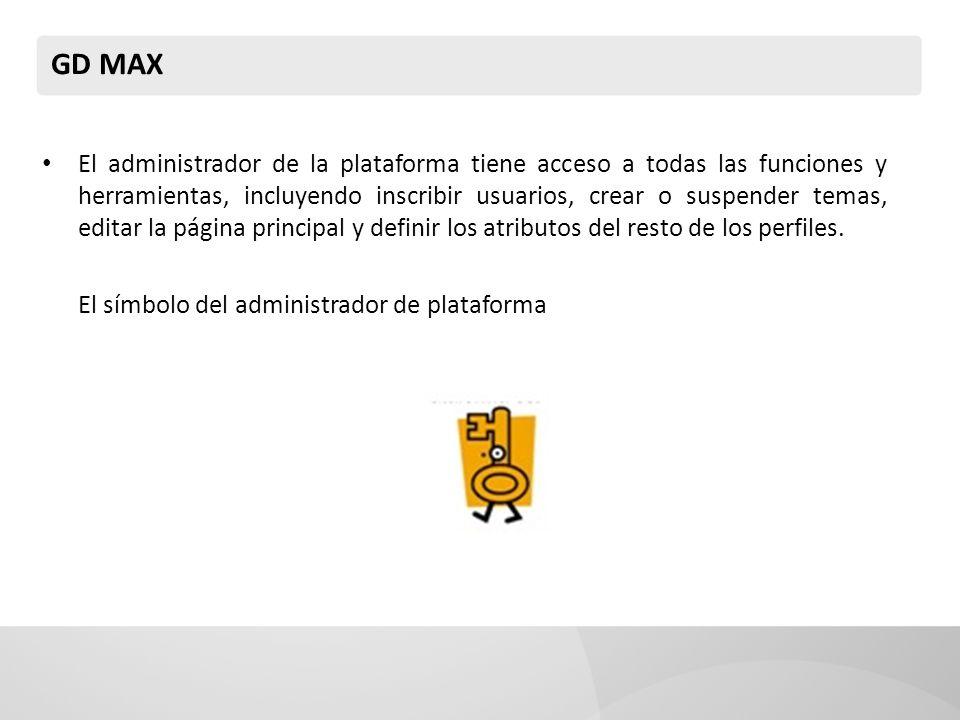 GD MAX El administrador de la plataforma tiene acceso a todas las funciones y herramientas, incluyendo inscribir usuarios, crear o suspender temas, ed