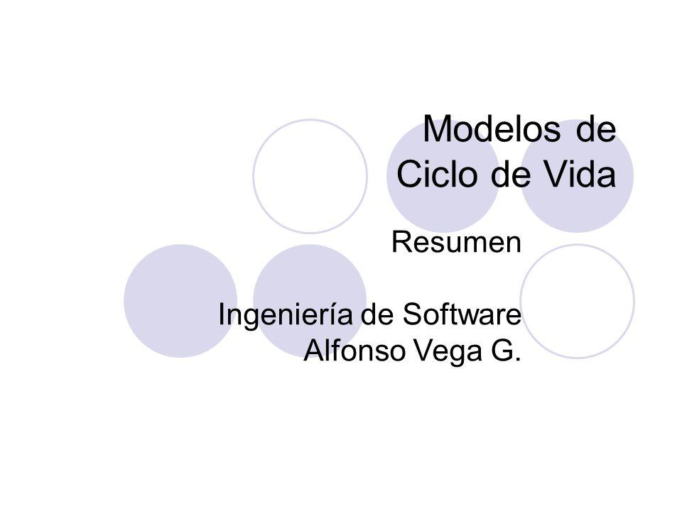 Modelos de Ciclo de Vida Resumen Ingeniería de Software Alfonso Vega G.