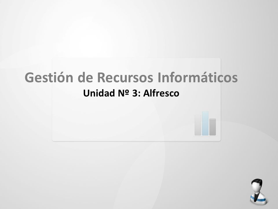 Gestión de Recursos Informáticos Unidad Nº 3: Alfresco