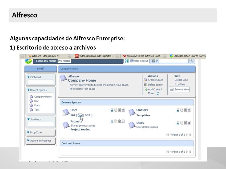Alfresco Algunas capacidades de Alfresco Enterprise: 1) Escritorio de acceso a archivos