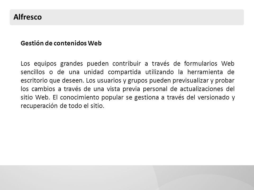 Alfresco Gestión de contenidos Web Los equipos grandes pueden contribuir a través de formularios Web sencillos o de una unidad compartida utilizando l