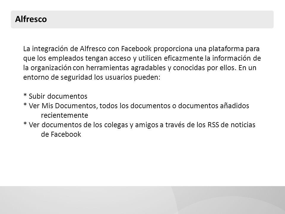 Alfresco La integración de Alfresco con Facebook proporciona una plataforma para que los empleados tengan acceso y utilicen eficazmente la información de la organización con herramientas agradables y conocidas por ellos.