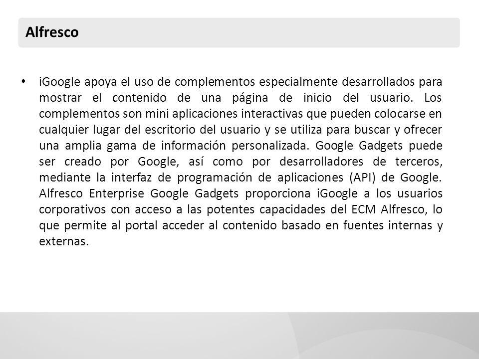 Alfresco iGoogle apoya el uso de complementos especialmente desarrollados para mostrar el contenido de una página de inicio del usuario. Los complemen