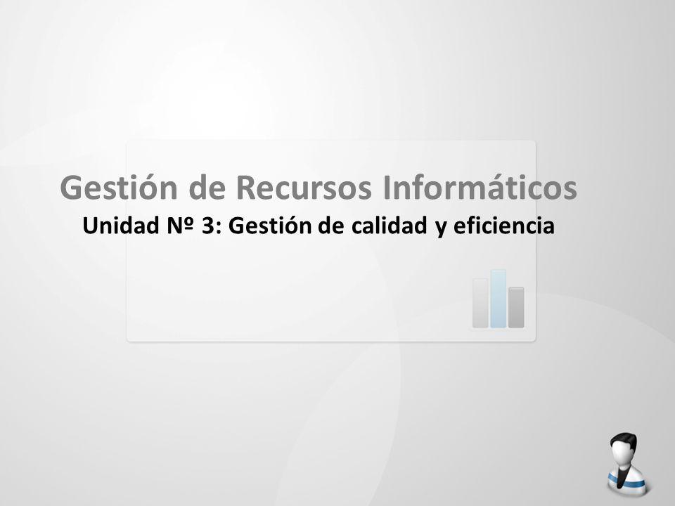 Gestión de Recursos Informáticos Unidad Nº 3: Gestión de calidad y eficiencia