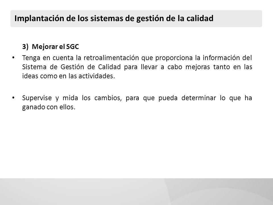 Implantación de los sistemas de gestión de la calidad 3) Mejorar el SGC Tenga en cuenta la retroalimentación que proporciona la información del Sistem