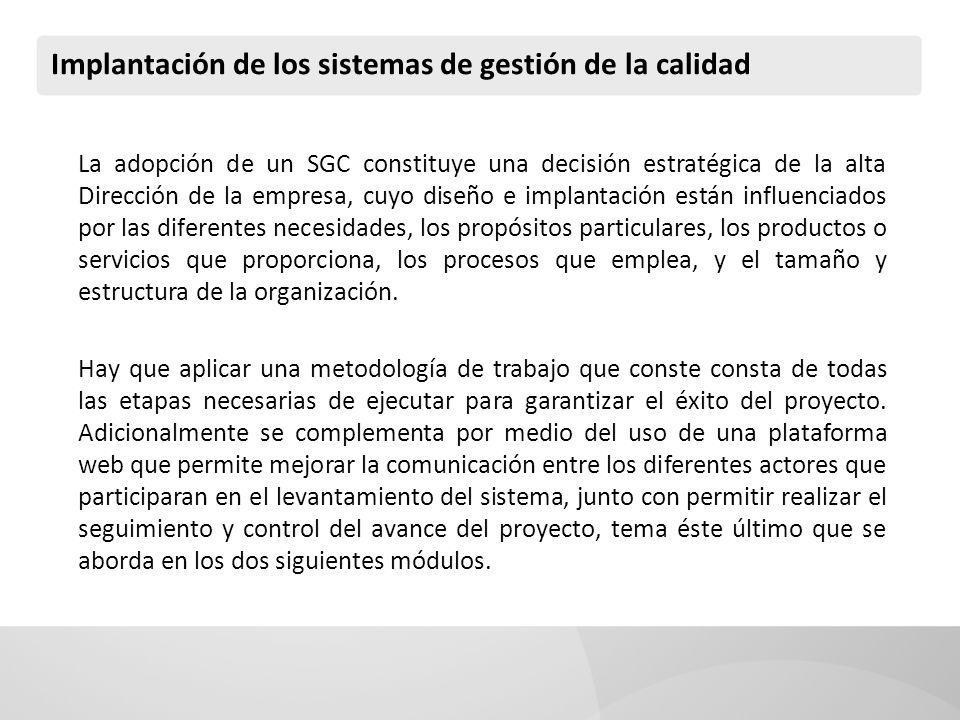 Implantación de los sistemas de gestión de la calidad La adopción de un SGC constituye una decisión estratégica de la alta Dirección de la empresa, cu