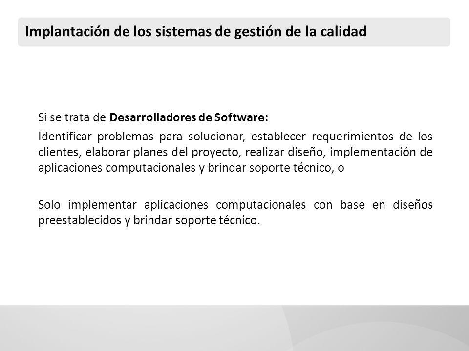 Implantación de los sistemas de gestión de la calidad Si se trata de Desarrolladores de Software: Identificar problemas para solucionar, establecer re