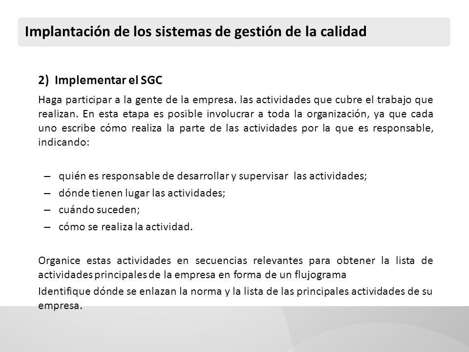 Implantación de los sistemas de gestión de la calidad 2) Implementar el SGC Haga participar a la gente de la empresa. las actividades que cubre el tra