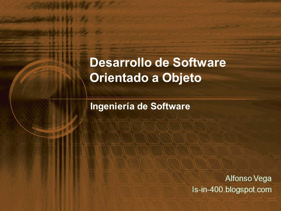 Desarrollo de Software Orientado a Objeto Ingeniería de Software Alfonso Vega Is-in-400.blogspot.com