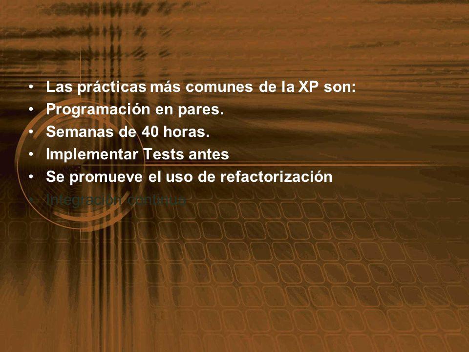 Las prácticas más comunes de la XP son: Programación en pares. Semanas de 40 horas. Implementar Tests antes Se promueve el uso de refactorización Inte