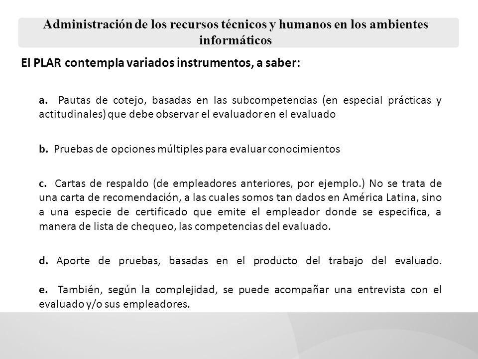 Administración de los recursos técnicos y humanos en los ambientes informáticos El PLAR contempla variados instrumentos, a saber: a. Pautas de cotejo,