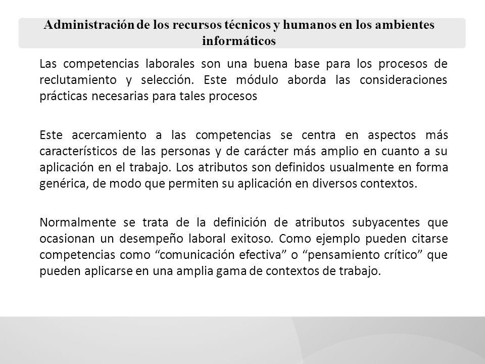 Administración de los recursos técnicos y humanos en los ambientes informáticos Las competencias laborales son una buena base para los procesos de rec