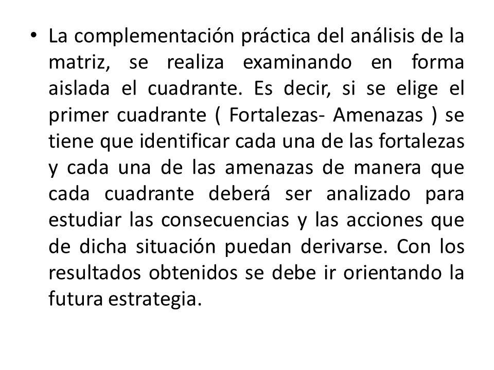 La complementación práctica del análisis de la matriz, se realiza examinando en forma aislada el cuadrante. Es decir, si se elige el primer cuadrante
