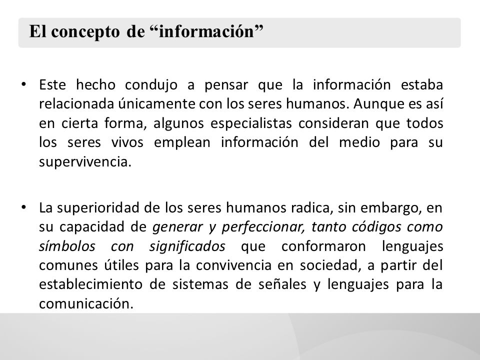 El concepto de información Este hecho condujo a pensar que la información estaba relacionada únicamente con los seres humanos.