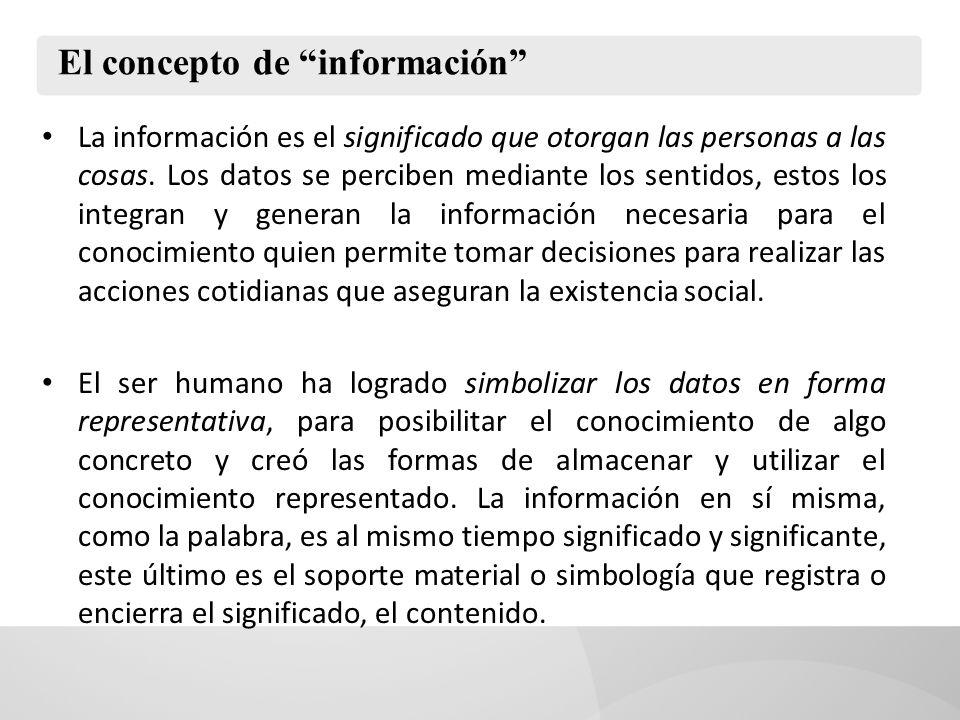El concepto de información Como hemos visto, el concepto de información se trato ampliamente, desde los puntos de vista de diferentes ciencias, unas recesen referencia al proceso o acción de informar y otras, a la unidad significante/significado que existe en las fuentes.