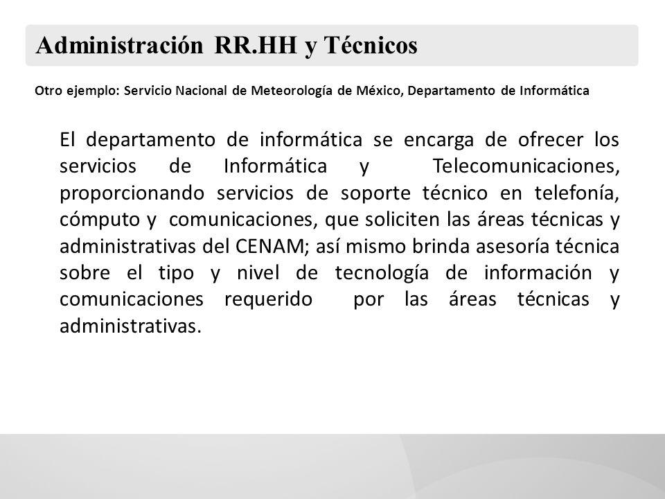 Administración RR.HH y Técnicos Otro ejemplo: Servicio Nacional de Meteorología de México, Departamento de Informática El departamento de informática