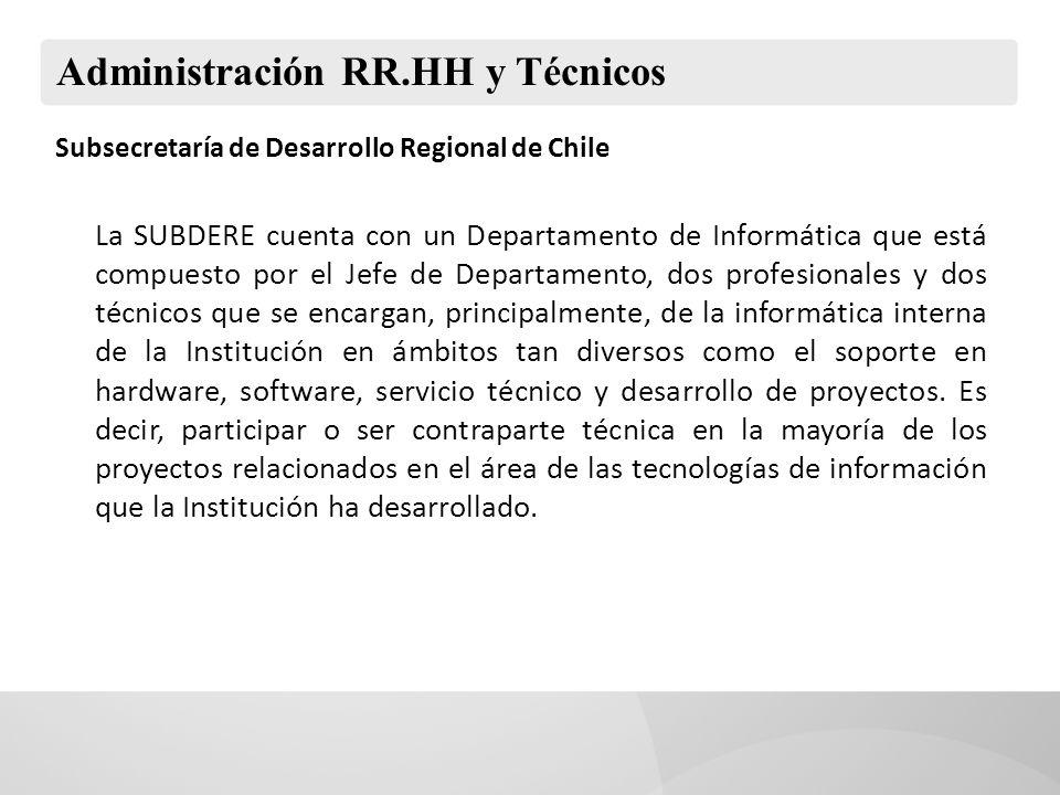 Administración RR.HH y Técnicos Subsecretaría de Desarrollo Regional de Chile La SUBDERE cuenta con un Departamento de Informática que está compuesto