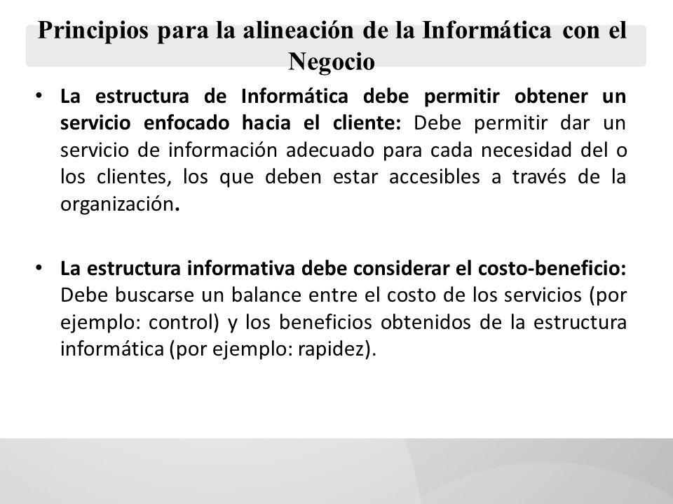 Principios para la alineación de la Informática con el Negocio La estructura de Informática debe permitir obtener un servicio enfocado hacia el client