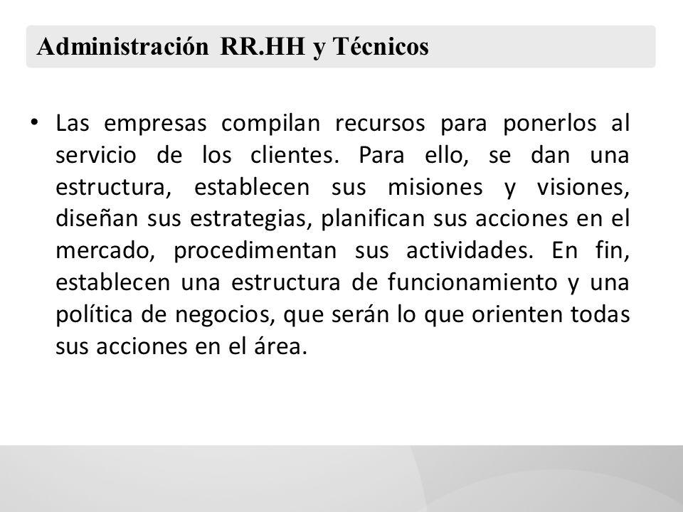 Administración RR.HH y Técnicos Las empresas compilan recursos para ponerlos al servicio de los clientes. Para ello, se dan una estructura, establecen