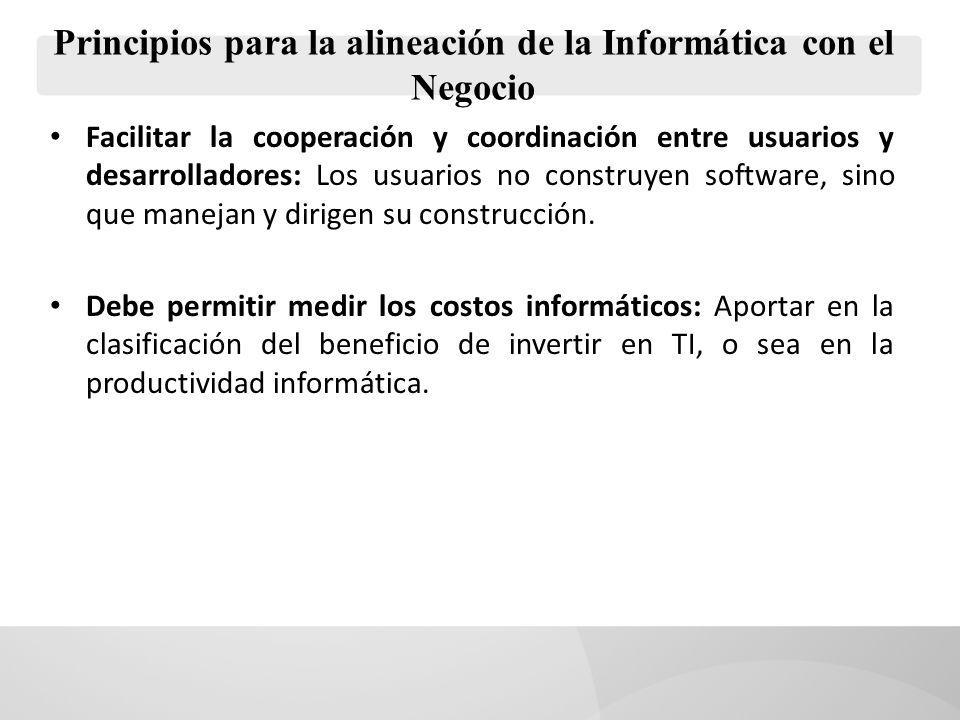 Principios para la alineación de la Informática con el Negocio Facilitar la cooperación y coordinación entre usuarios y desarrolladores: Los usuarios