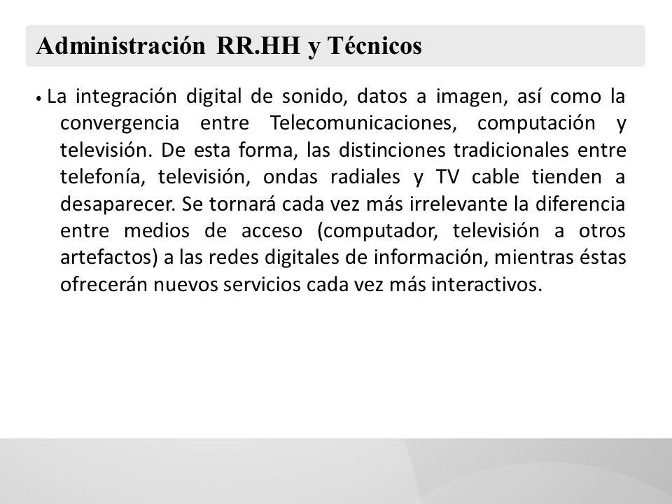 Administración RR.HH y Técnicos La integración digital de sonido, datos a imagen, así como la convergencia entre Telecomunicaciones, computación y tel