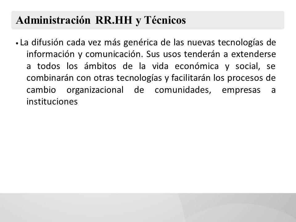 Administración RR.HH y Técnicos La difusión cada vez más genérica de las nuevas tecnologías de información y comunicación. Sus usos tenderán a extende